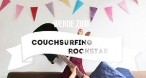 5 Wege wie Du zum Couchsurfing-Rockstar wirst