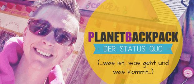Der Status Quo von Planet Backpack: Was ist, was geht & was kommt…