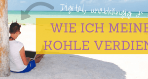 Living the Dream: Wie ich meine Kohle als Digitale Nomadin verdiene (2014 Edition)