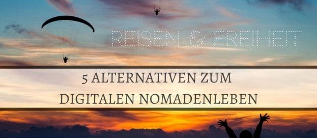 Reisen und Freiheit: 5 Alternativen zum Digitalen Nomadenleben