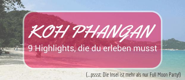 Mehr als nur Full Moon-Party: 9 Highlights, die du auf Koh Phangan erleben musst!