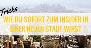 5 Tricks, wie du sofort zum Insider in einer fremden Stadt wirst