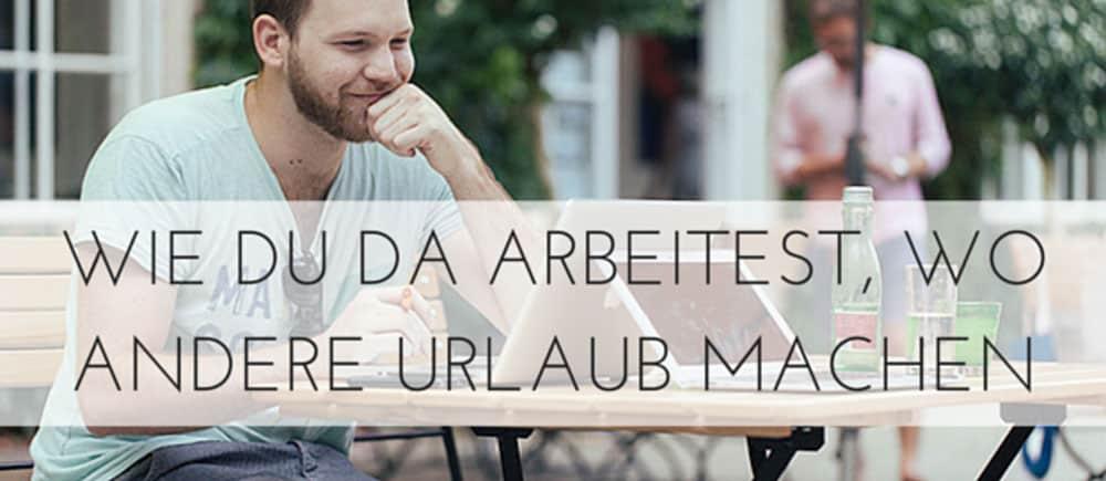 ARBEITEN-WO-ANDERE-URLAUB-MACHEN