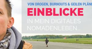 Von Drogen, Burnouts & geilen Plänen: Einblicke in mein Digitales Nomadenleben