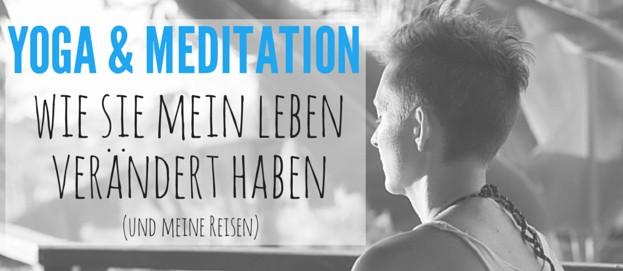 Von Bullshit zu Junkie: Wie Yoga & Meditation mein Leben (und meine Reisen) verändert haben