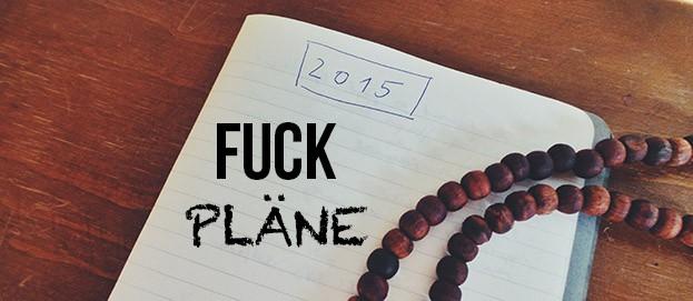 Fuck Pläne, Ziele und Vorsätze: Wie ich dieses Jahr leben werde