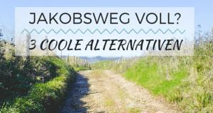 Jakobsweg überlaufen? 3 coole Alternativen zum populärsten Wanderweg