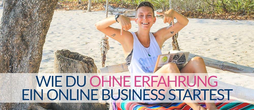 Wie Du Ohne Erfahrung Ein Ortsunabhangiges Online Business Startest